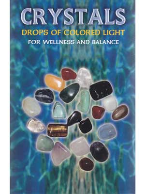 Crystals: Drops of Colored Light for Wellness and Balance